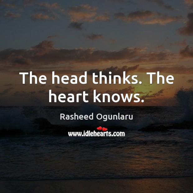 Image, The head thinks. The heart knows.