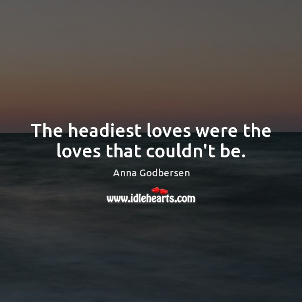 Image, The headiest loves were the loves that couldn't be.