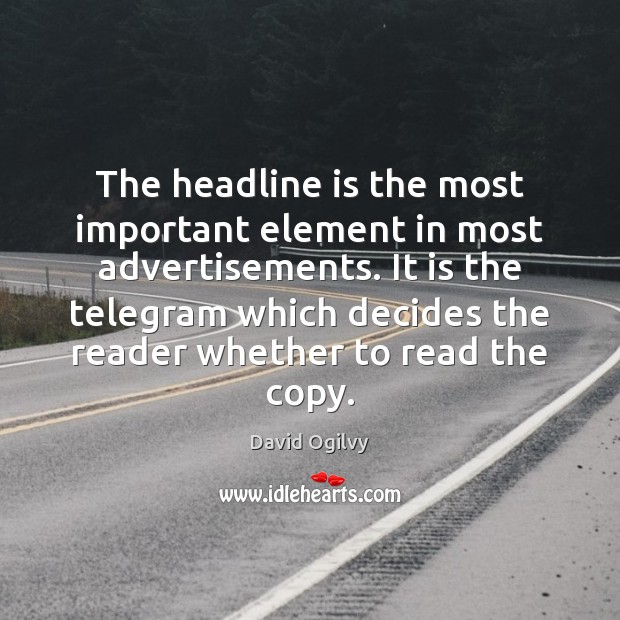 The headline is the most important element in most advertisements. It is Image