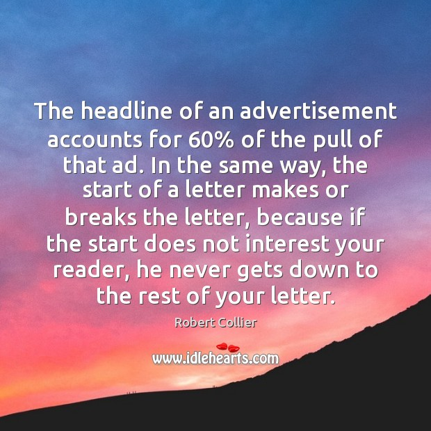 The headline of an advertisement accounts for 60% of the pull of that Robert Collier Picture Quote