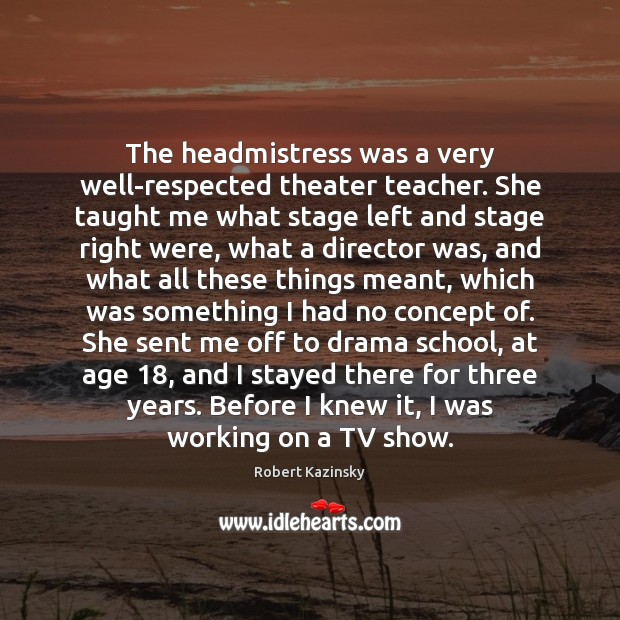 The headmistress was a very well-respected theater teacher. She taught me what Image