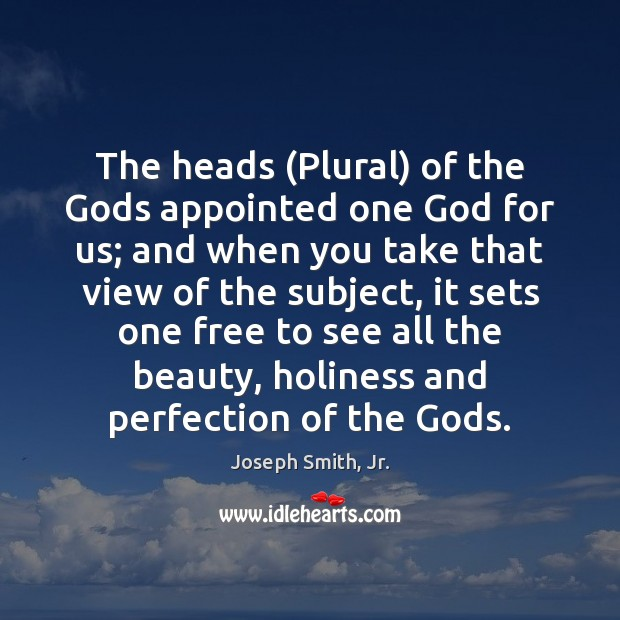 The heads (Plural) of the Gods appointed one God for us; and Joseph Smith, Jr. Picture Quote