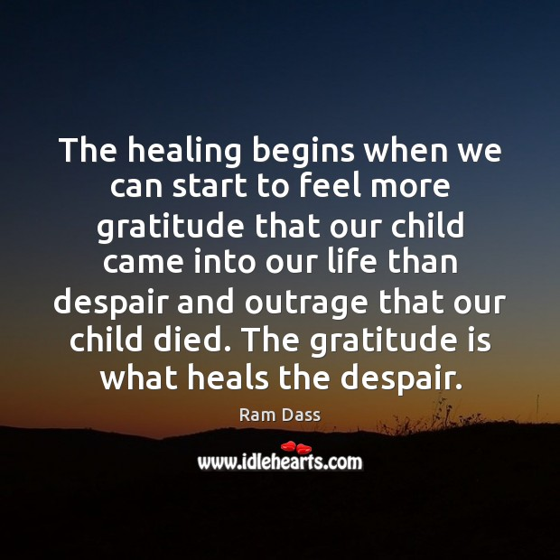 The healing begins when we can start to feel more gratitude that Gratitude Quotes Image