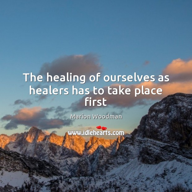 The healing of ourselves as healers has to take place first Image