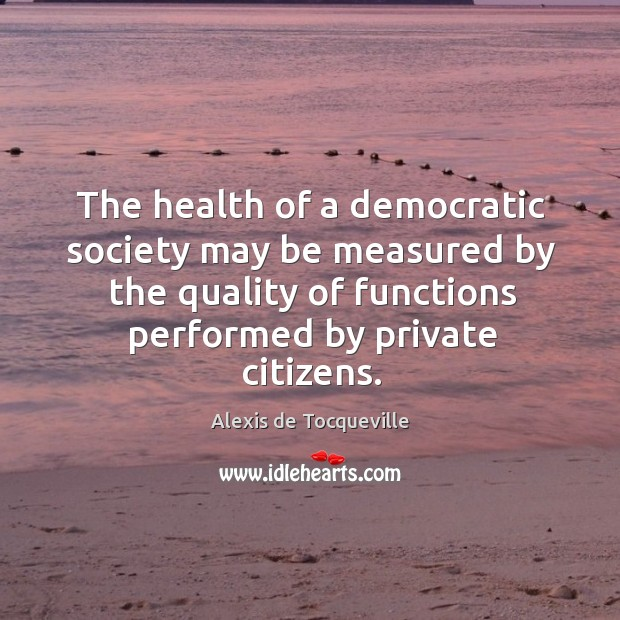 Image, The health of a democratic society may be measured by the quality of functions