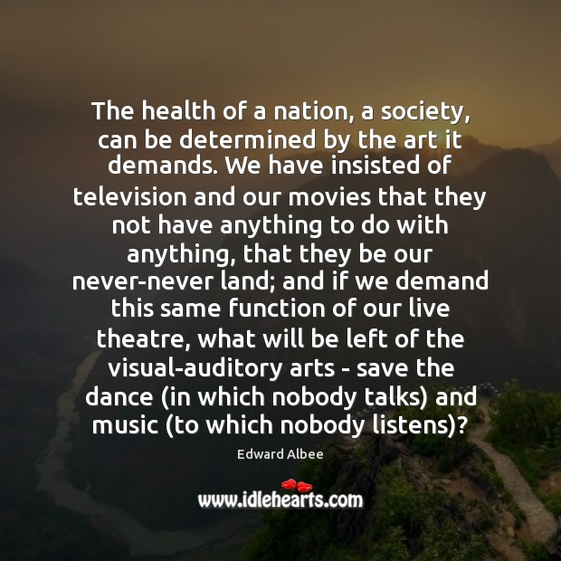 The health of a nation, a society, can be determined by the Edward Albee Picture Quote