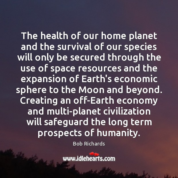 The health of our home planet and the survival of our species Economy Quotes Image