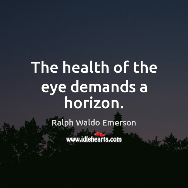 The health of the eye demands a horizon. Image