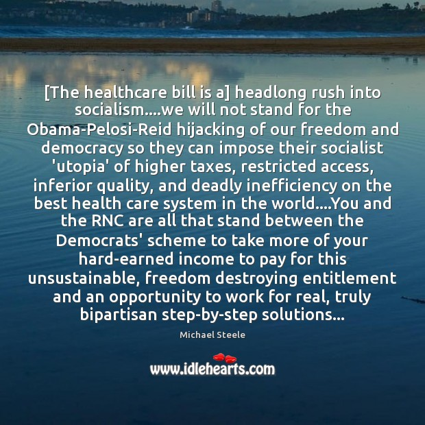 [The healthcare bill is a] headlong rush into socialism….we will not Image