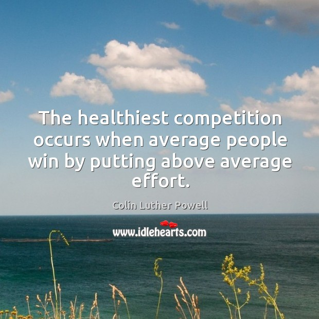 Image, The healthiest competition occurs when average people win by putting above average effort.