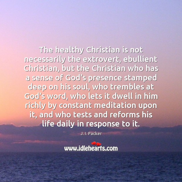 The healthy Christian is not necessarily the extrovert, ebullient Christian, but the Image