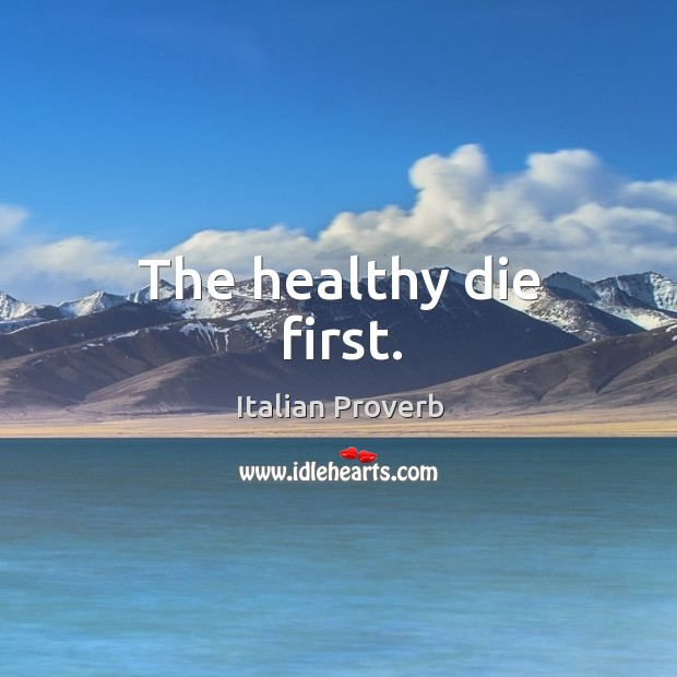 Image, The healthy die first.
