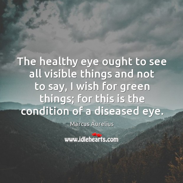 The healthy eye ought to see all visible things and not to Image