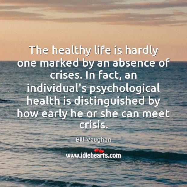 The healthy life is hardly one marked by an absence of crises. Life is Hard Quotes Image