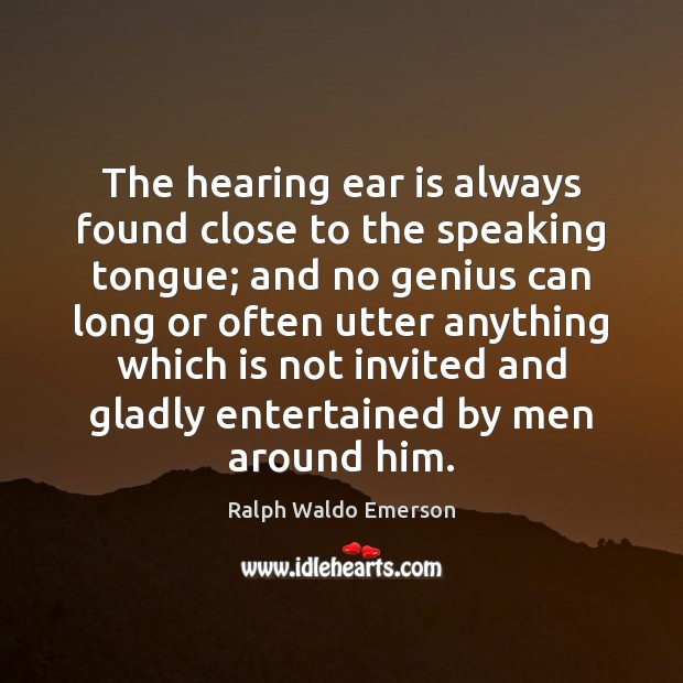 The hearing ear is always found close to the speaking tongue; and Image