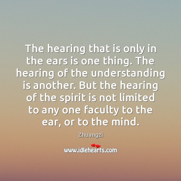 The hearing that is only in the ears is one thing. The Zhuangzi Picture Quote