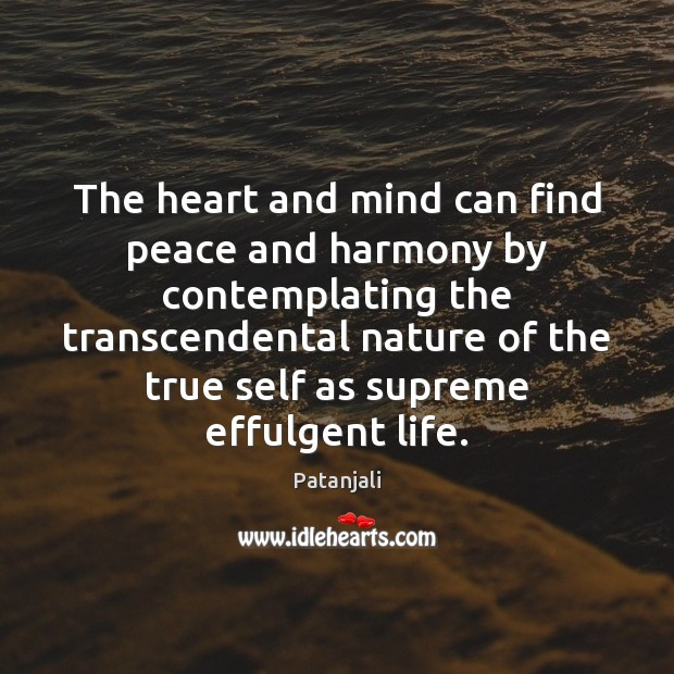 The heart and mind can find peace and harmony by contemplating the Patanjali Picture Quote