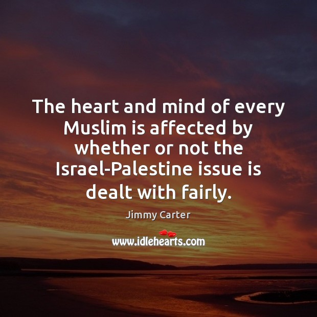 Image, The heart and mind of every Muslim is affected by whether or