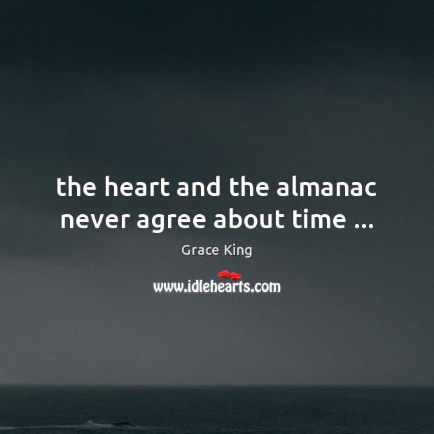The heart and the almanac never agree about time … Image