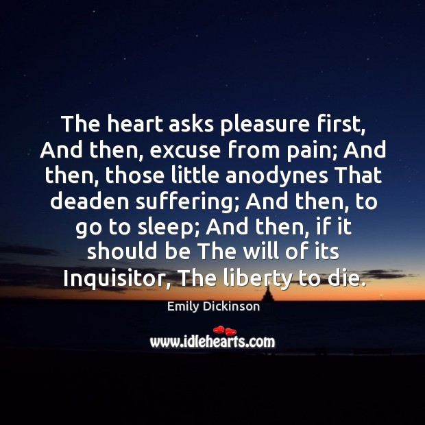 Image, The heart asks pleasure first, And then, excuse from pain; And then,