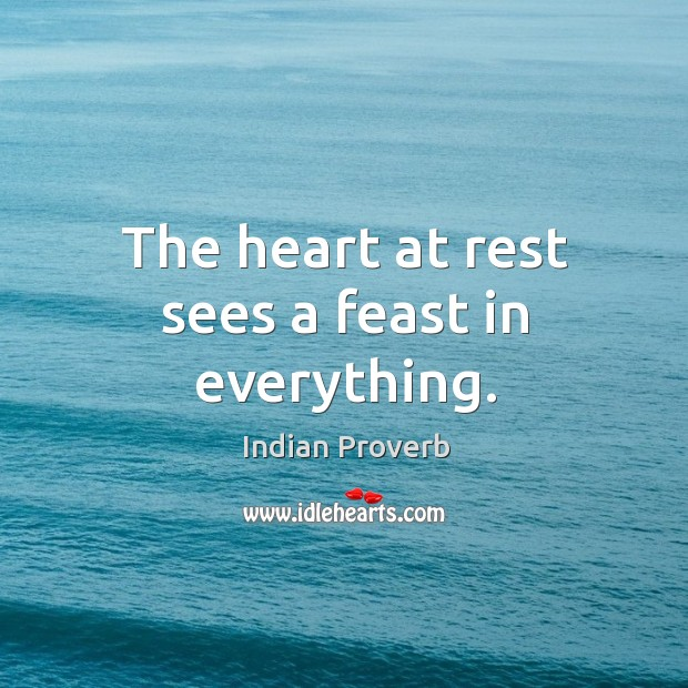 The heart at rest sees a feast in everything. Indian Proverbs Image