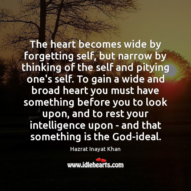 Image, The heart becomes wide by forgetting self, but narrow by thinking of