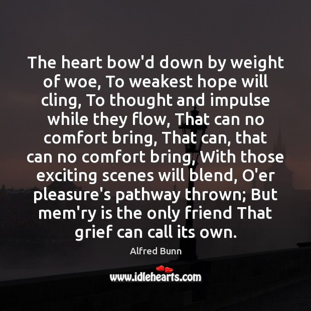 Image, The heart bow'd down by weight of woe, To weakest hope will
