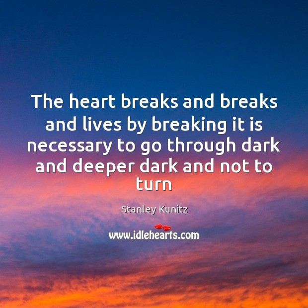 Image, The heart breaks and breaks and lives by breaking it is necessary