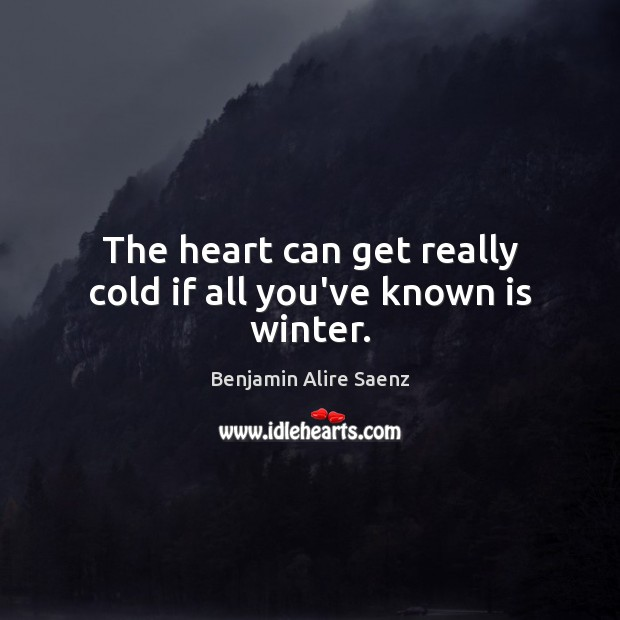 Image, The heart can get really cold if all you've known is winter.