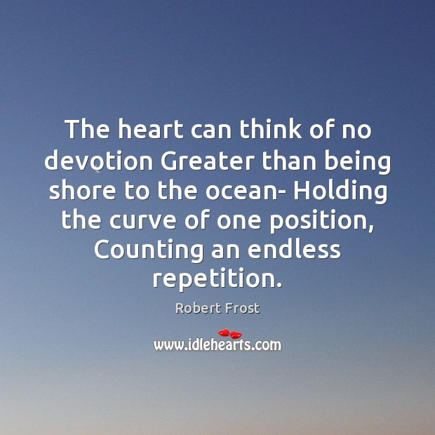 The heart can think of no devotion Greater than being shore to Robert Frost Picture Quote