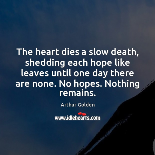 Image, The heart dies a slow death, shedding each hope like leaves until