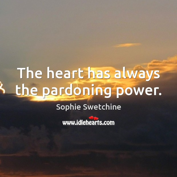 The heart has always the pardoning power. Sophie Swetchine Picture Quote