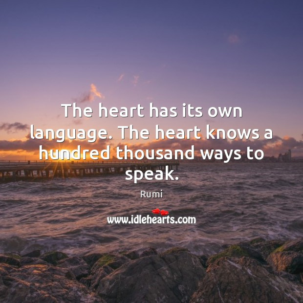 The heart has its own language. The heart knows a hundred thousand ways to speak. Image