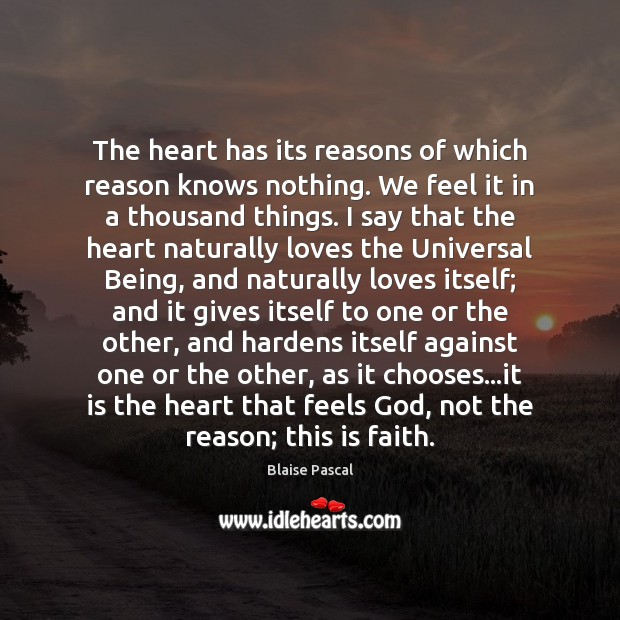 The heart has its reasons of which reason knows nothing. We feel Image