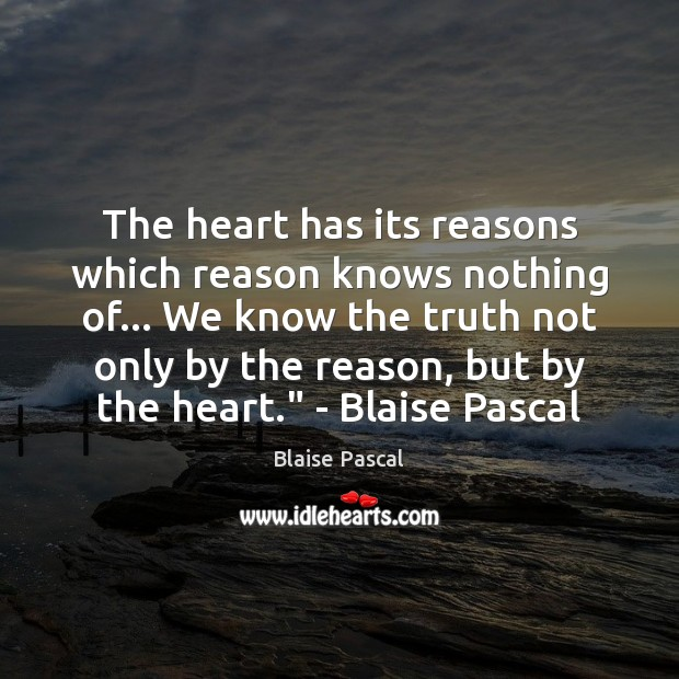 Image, The heart has its reasons which reason knows nothing of… We know