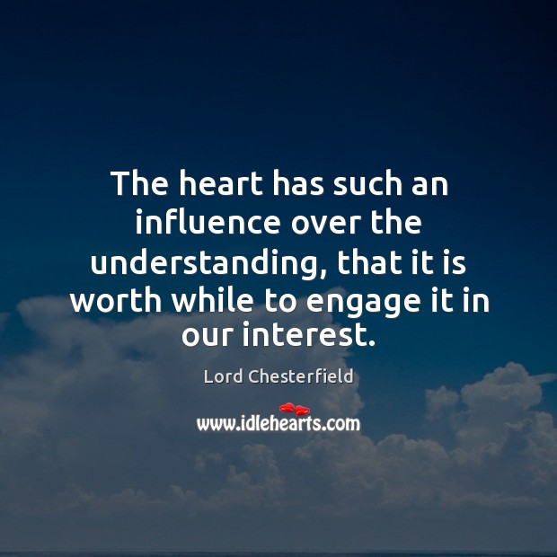 Image, The heart has such an influence over the understanding, that it is