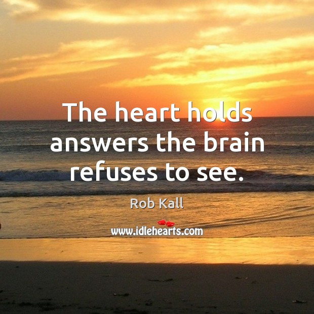 The heart holds answers the brain refuses to see. Image