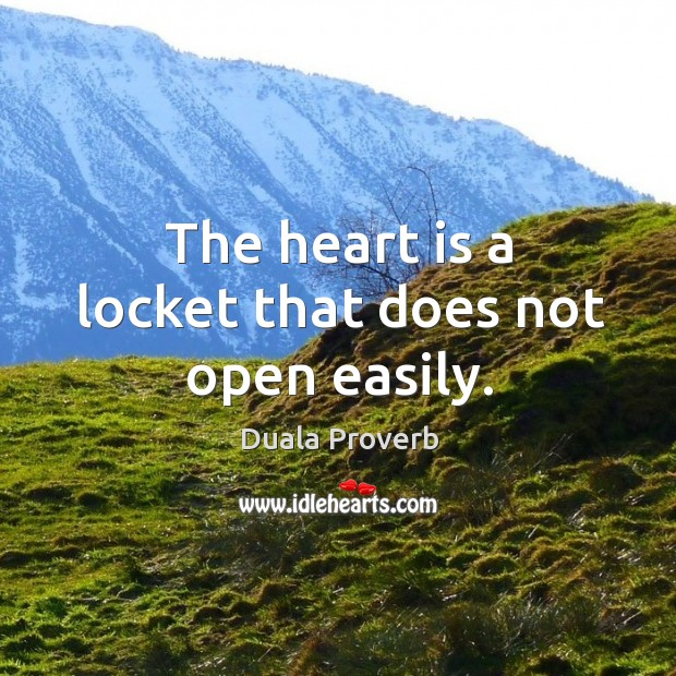 The heart is a locket that does not open easily. Duala Proverbs Image