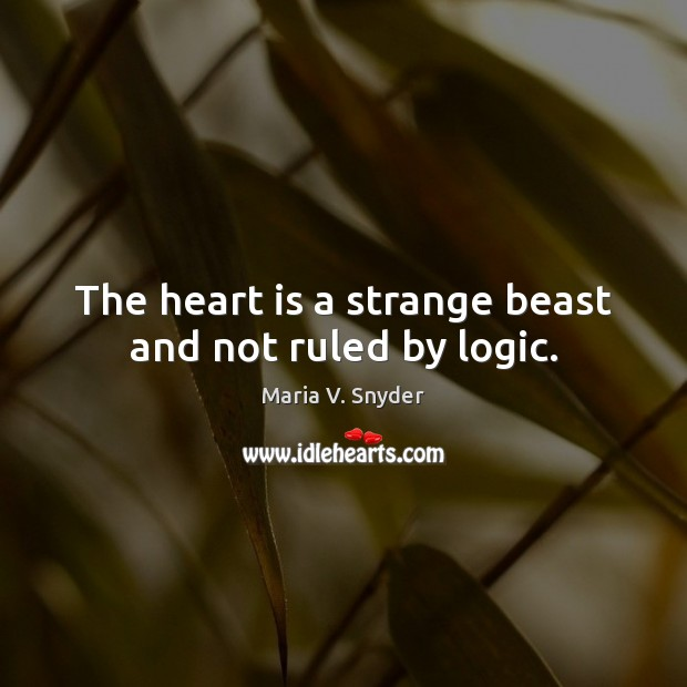 The heart is a strange beast and not ruled by logic. Maria V. Snyder Picture Quote
