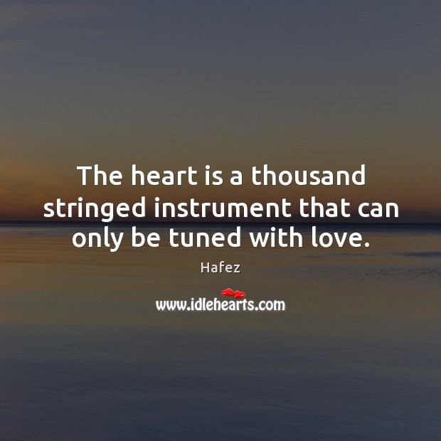 The heart is a thousand stringed instrument that can only be tuned with love. Image