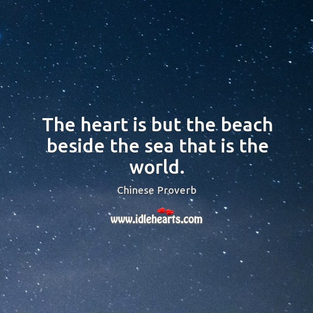 Image, The heart is but the beach beside the sea that is the world.