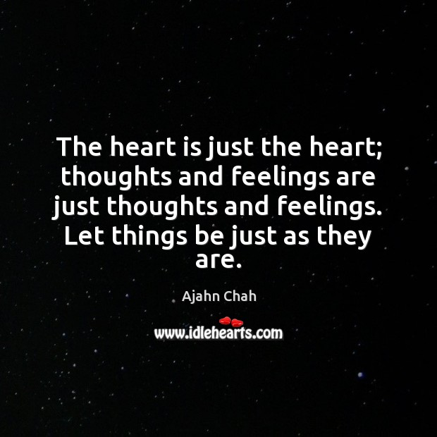 The heart is just the heart; thoughts and feelings are just thoughts Image