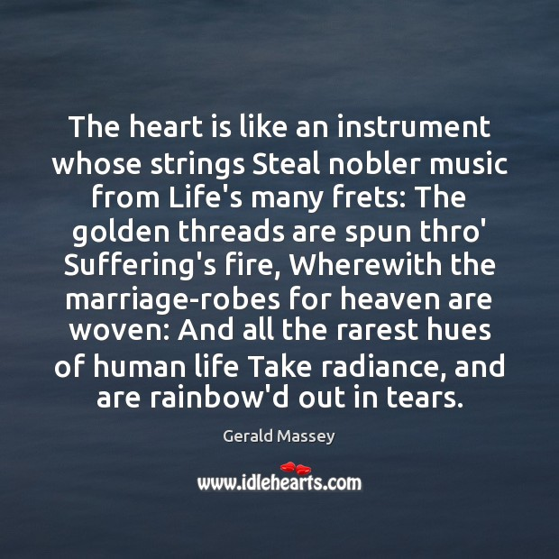 Image, The heart is like an instrument whose strings Steal nobler music from