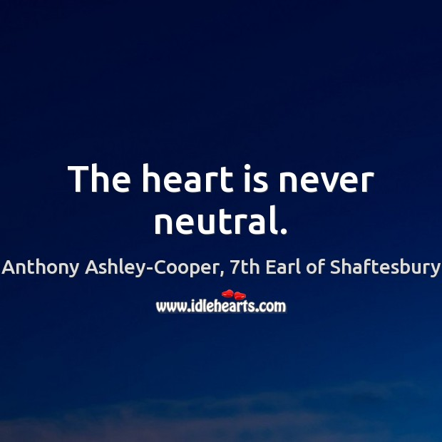 The heart is never neutral. Image