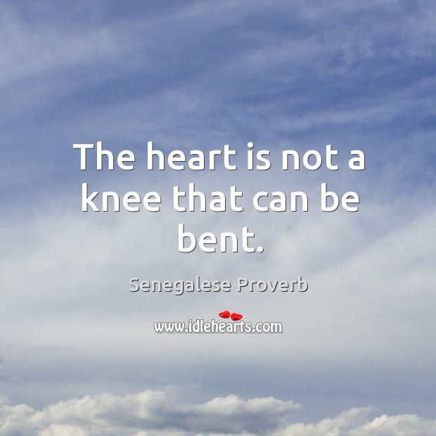 The heart is not a knee that can be bent. Senegalese Proverbs Image
