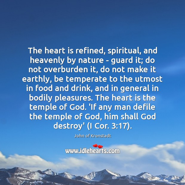 The heart is refined, spiritual, and heavenly by nature – guard it; John of Kronstadt Picture Quote