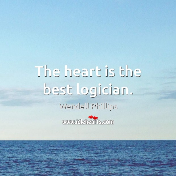 The heart is the best logician. Wendell Phillips Picture Quote