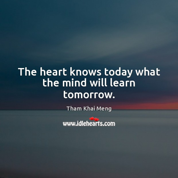 The heart knows today what the mind will learn tomorrow. Image