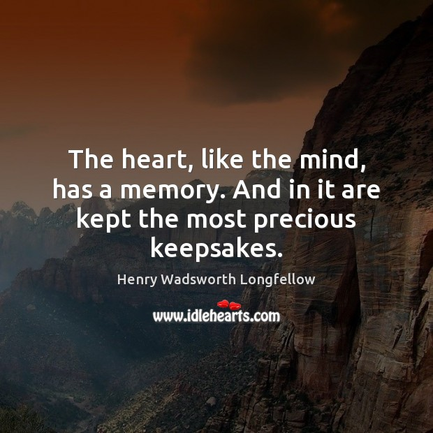 Image, The heart, like the mind, has a memory. And in it are kept the most precious keepsakes.
