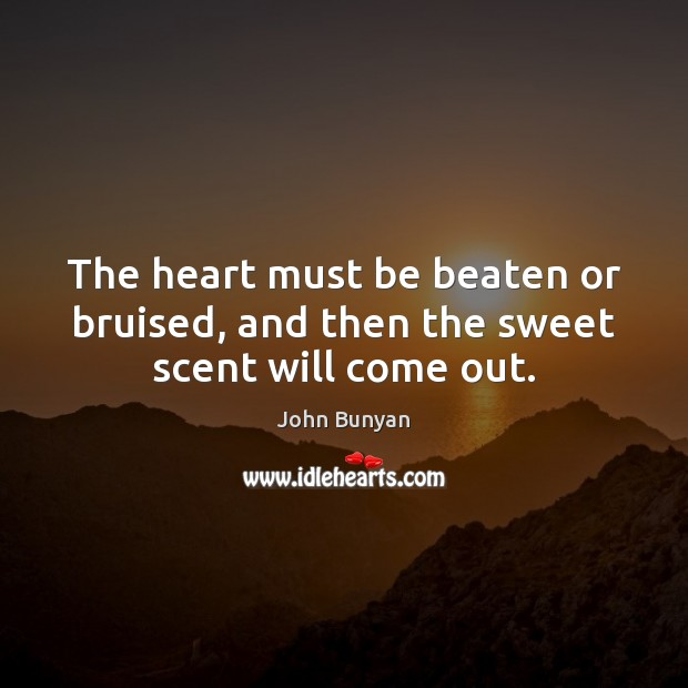 The heart must be beaten or bruised, and then the sweet scent will come out. Image